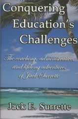 Conquering Education's Challenges The Coaching, Administrative and Lifelong Adventures of Jack Surrette