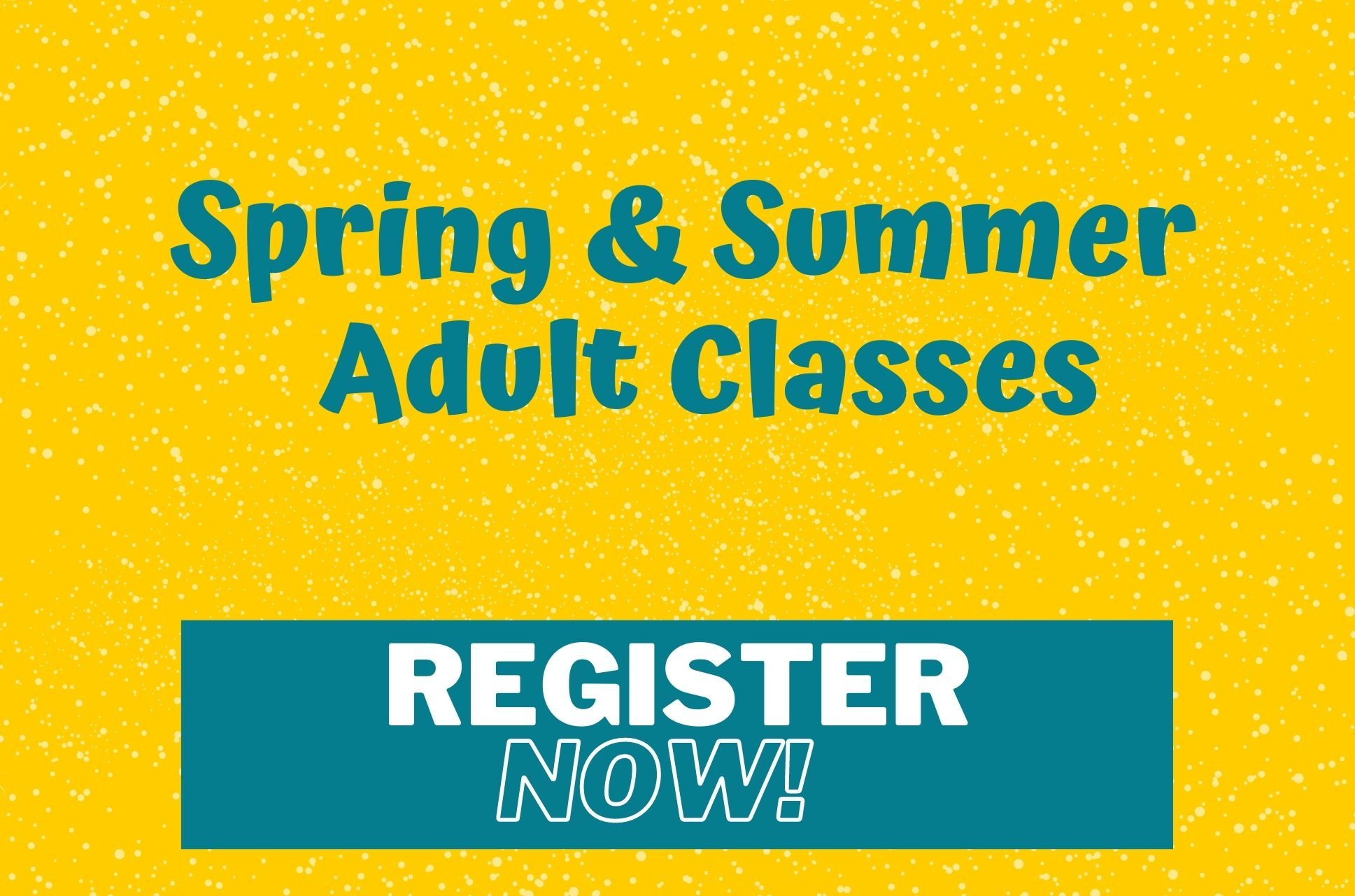 Register Now for Spring & Summer 2021 Adult Classes