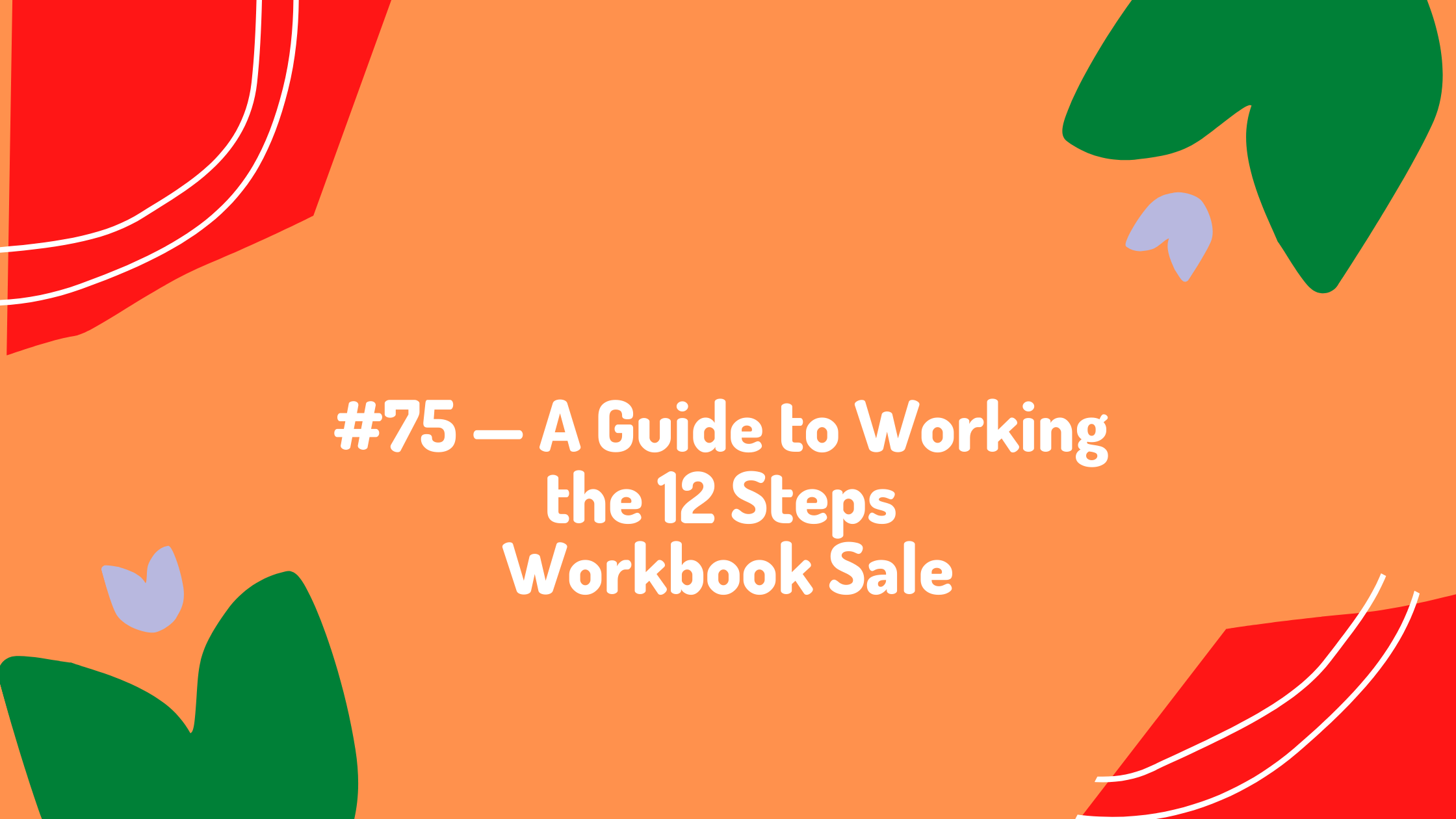 #75 - A Guide to Working the 12 Steps workbook Sale