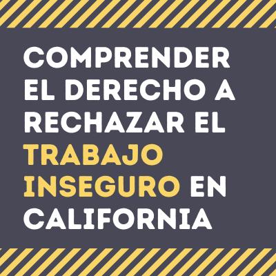 Comprender el derecho a rechazar el trabajo inseguro en California