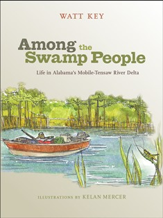 Among the Swamp People: Life in Alabama's Mobile-Tensaw Delta