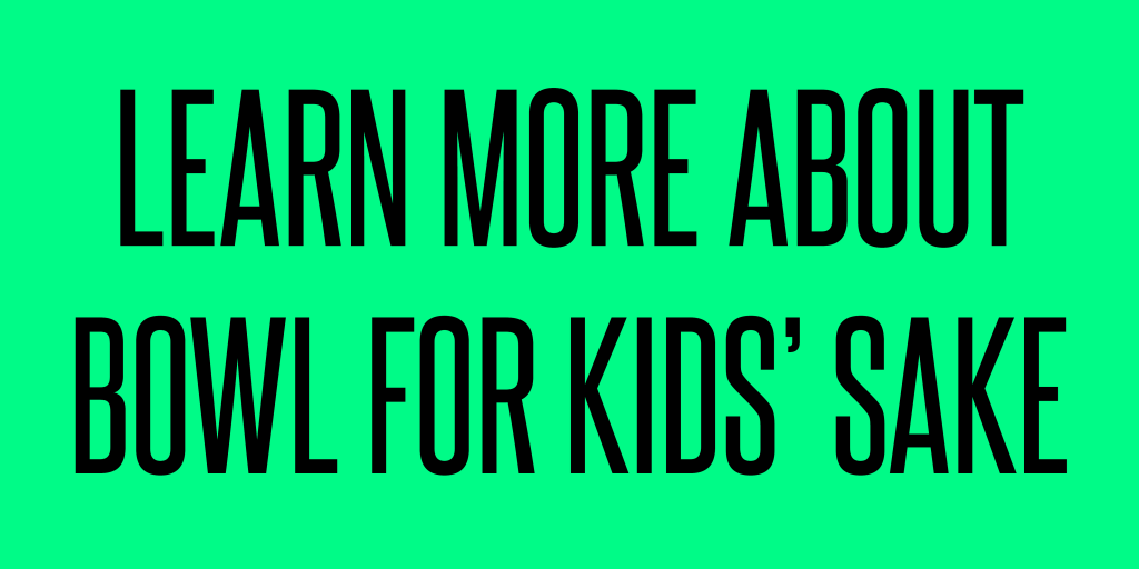 Participate in Bowl for Kids' Sake