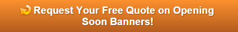 Free quote on opening soon banners Orange County