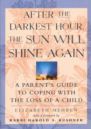 After The Darkest Hour, The Sun Will Shine Again – A Parent's Guide to Coping with the Loss of A Child
