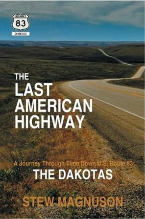 "Stew Magnuson and his book, ""The Last American Highway: A Journey Through Time Down U.S. Route 83: The Dakotas"""