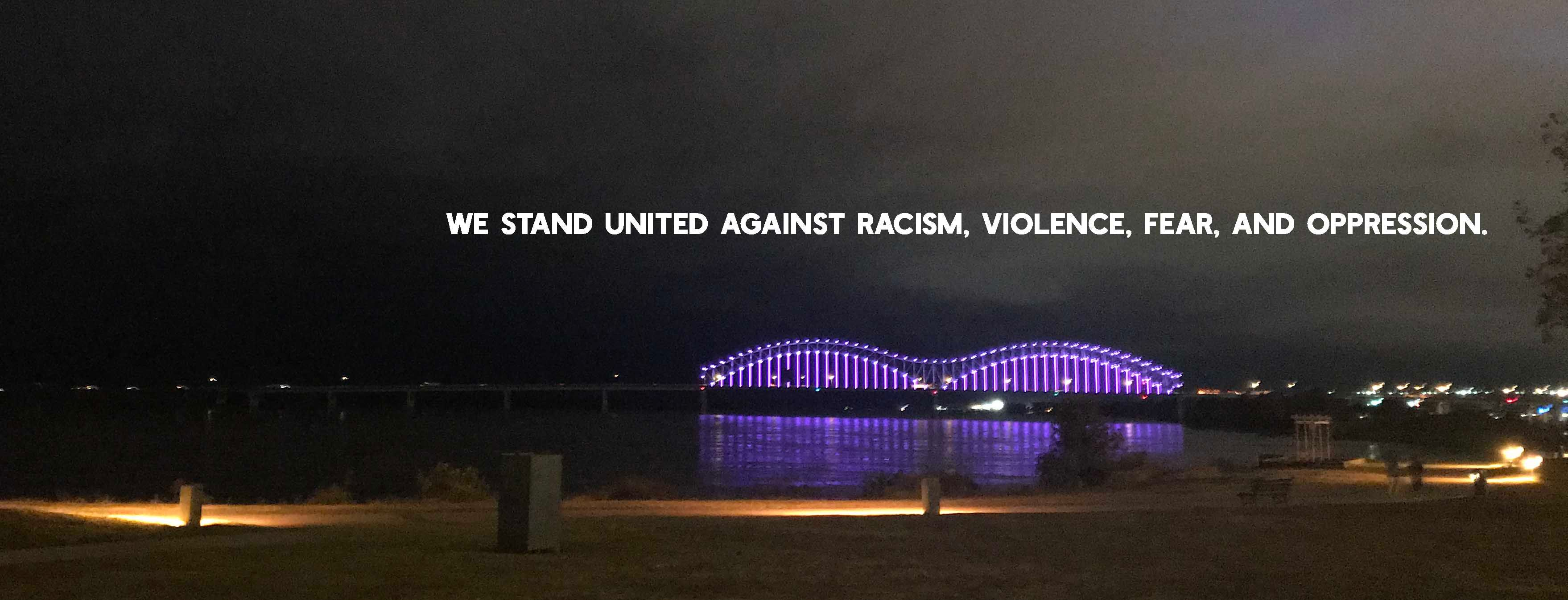Stand against racism, violence, fear, and oppression.