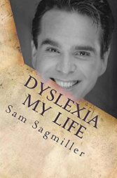Dyslexia My Life: One Man's Story of His Life with a Learning Disability