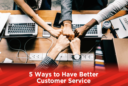 5 Ways to Have Better Customer Service