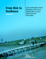 From Risk to Resilience #6: Costs and Benefits of Flood Mitigation in the Lower Bagmati Basin: Case of Nepal Tarai and the North Bihar