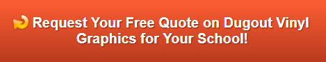 Request a Free Quote on Dugout Vinyl Graphics | Orange County CA