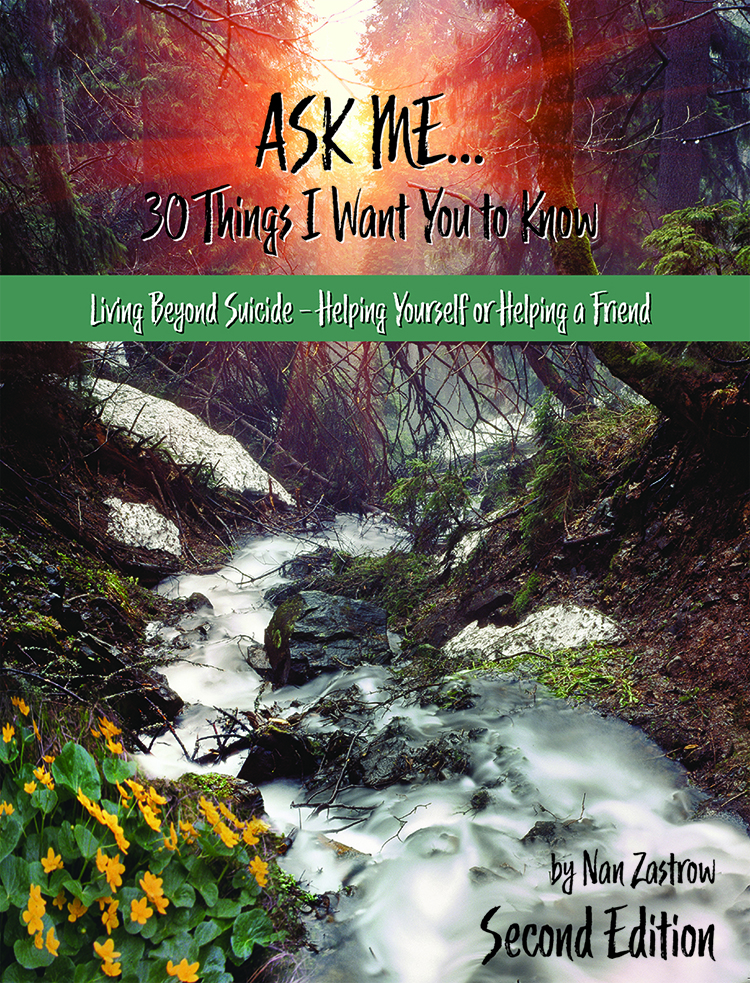 Ask Me. . . 30 Things I Want You To Know – REVISED 2019 Living Beyond Suicide-Helping Yourself or Helping A Friend