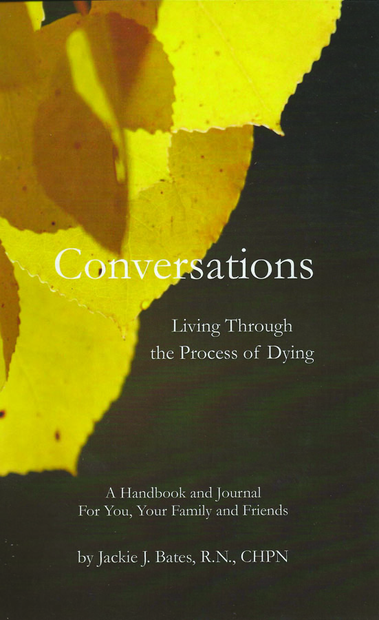 Conversations:  Living Through the Process of Dying:  A Handbook and Journal For You, Your Family and Friends