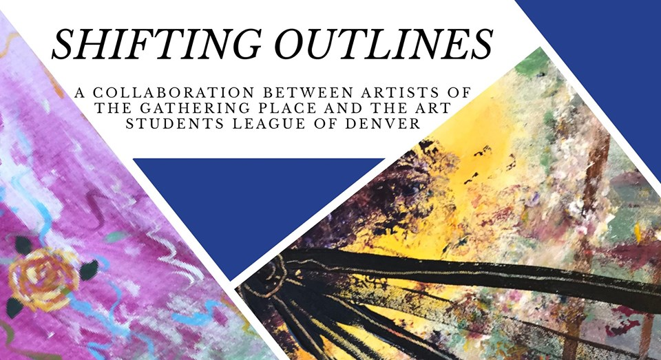 Shifting Outlines: A Collaboration between Artists of The Gathering Place and the Art Students League of Denver