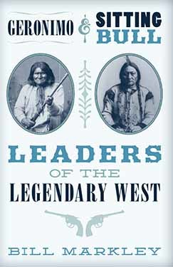 Geronimo & Sitting Bull: Leaders of the Legendary West