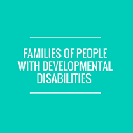 Families of People with Developmental Disabilities