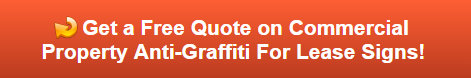 Free quote on commercial property anti-graffiti for lease signs in Anaheim CA