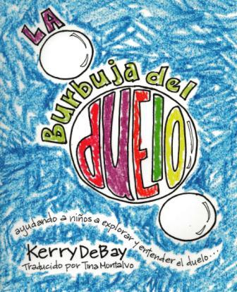 La burbuja del duelo:   ayudando a niños a explorar y entender el duelo…(The Grief Bubble (in Spanish))