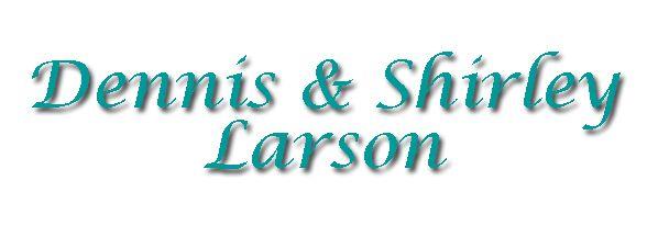 Dennis & Shirley Larson