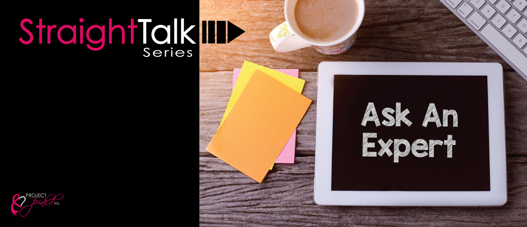 Project Pink'd to Launch New Live Webcast Series, Straight Talk: Ask An Expert