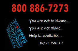 800-886-7273 You are not alone, not to blame, help is available