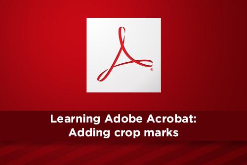 Learning Adobe Acrobat: Adding crop marks