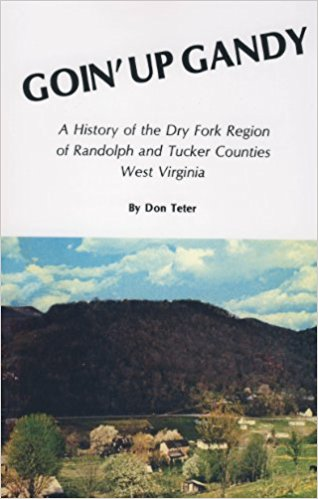 Goin' Up Gandy -- A History of Dry Fork Region of Randolph and Tucker Counties West Virginia